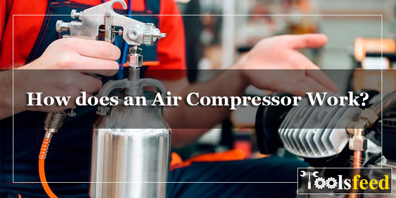 Detailed Guide to How does an Air Compressor Work?
