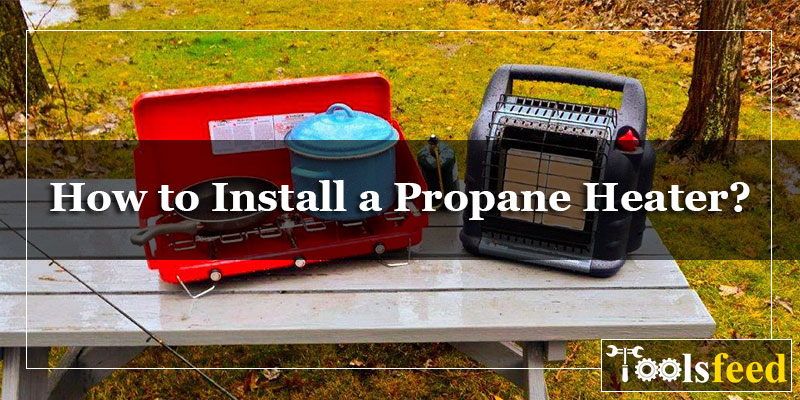 How to Install a Propane Heater?