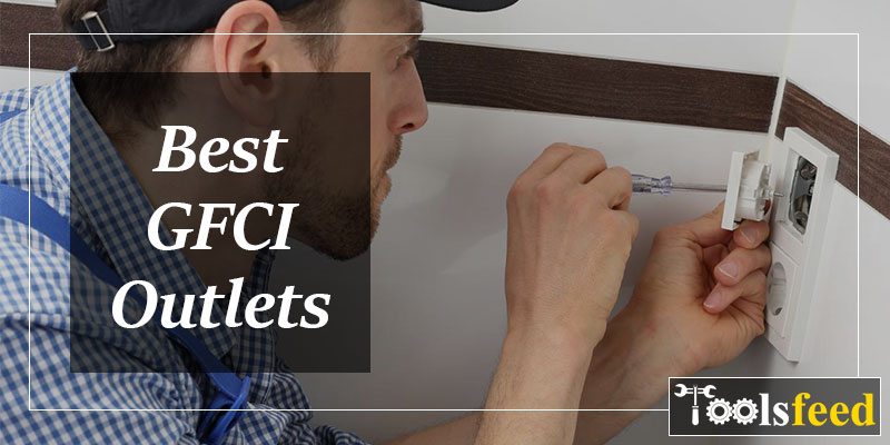 Best GFCI Outlets in 2019 – Top Rated in Ground Fault Circuit Interrupter Outlets