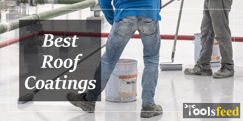 Best Roof Coatings for 2019 – Top Rated Comparison & Buyer Guide