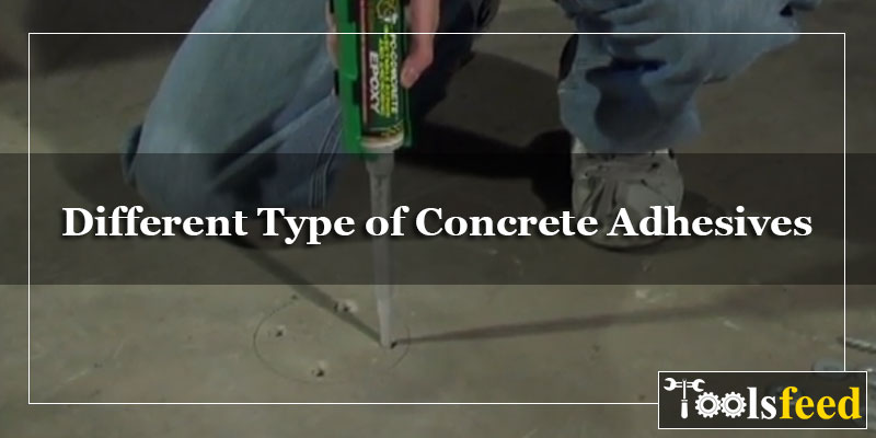Different Type of Concrete Adhesives