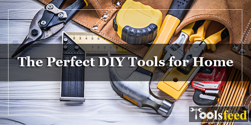 The Perfect DIY Tools for Home