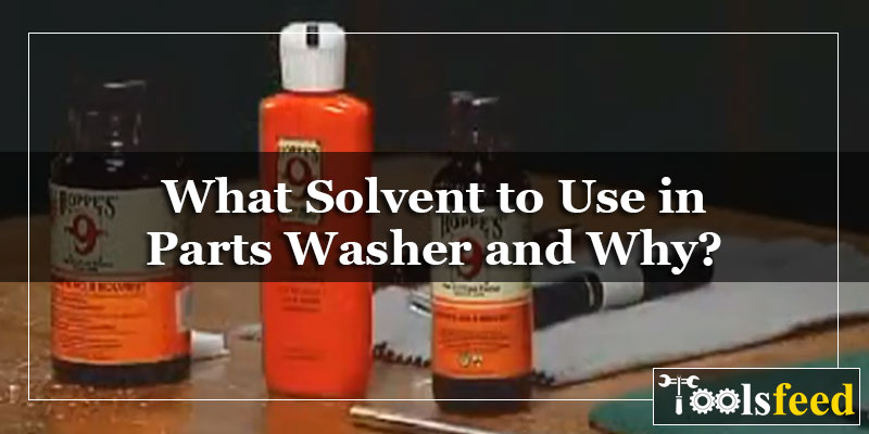 What Solvent to Use in Parts Washer and Why?