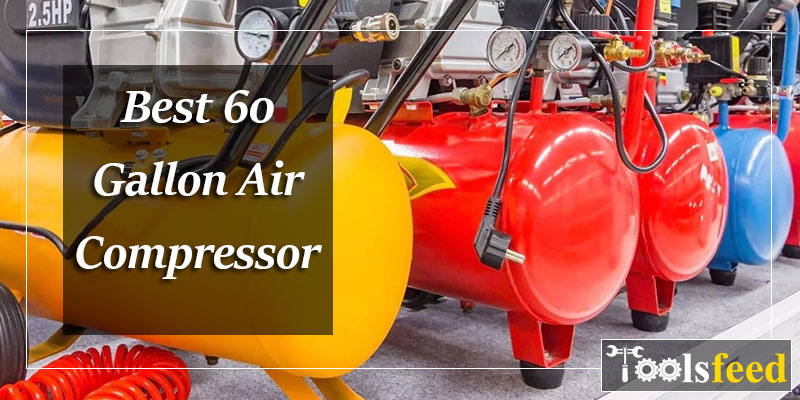 Best 60 Gallon Air Compressor in 2019 – Powerful Compressors for Your Home & Shop