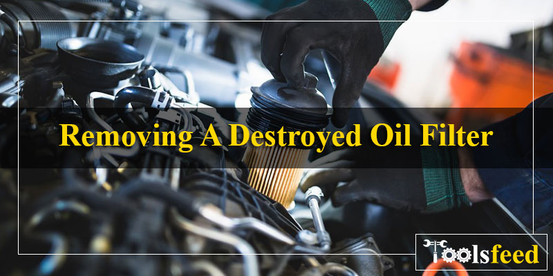 Removing A Destroyed Oil Filter